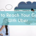 How to Reach Your Goals with Uber