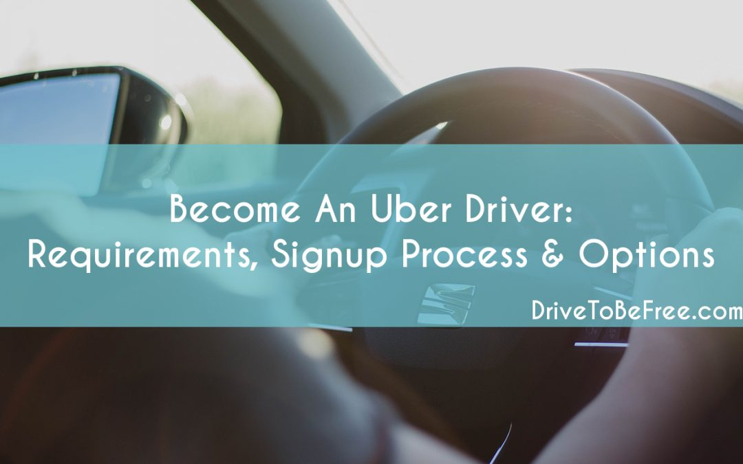 Become An Uber Driver: Requirements, Signup Process & Options