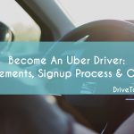 Become An Uber Driver: Requirements, Signup Process, & Options